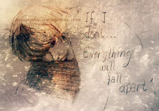 If I don't...Everything will fall apart
